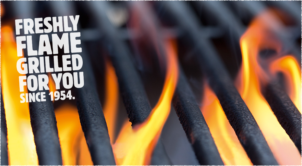 Freshly Flame Grilled for you since 1954.