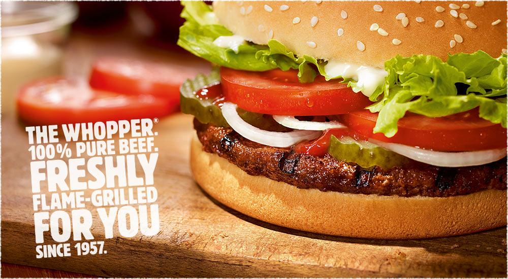 The whopper. 100% pure beef. Freshly Flame-Grilled for you since 1957.